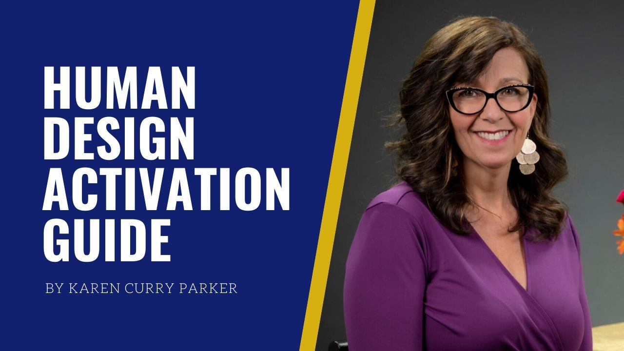 Human Design Activation guide By Karen Curry ParkeR