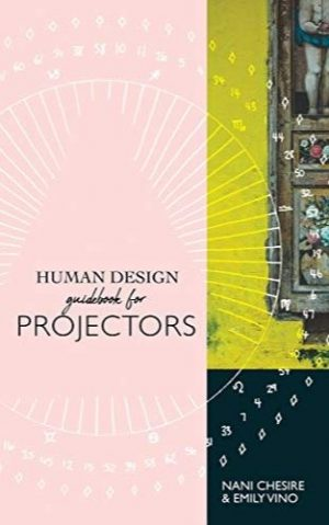 Human Design Guidebook for Projectors (Human Design Illustrated Guidebook 4)