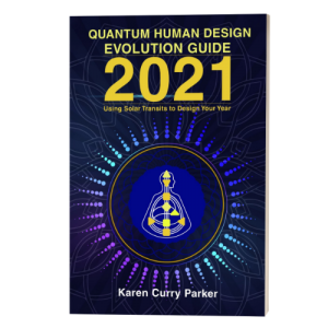 Quantum Human Design Evolution Guide 2021: Using Solar Transits to Design Your Year